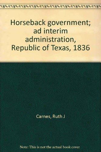 9780811105217: Horseback government; ad interim administration, Republic of Texas, 1836