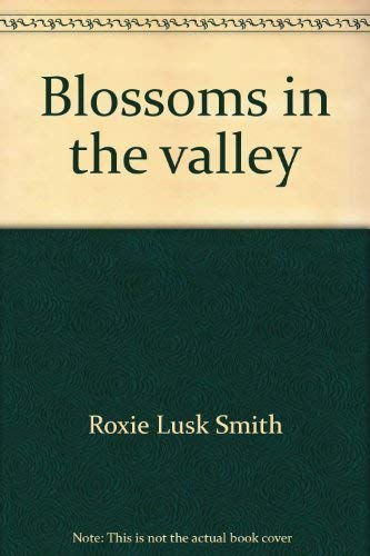 Blossoms in the Valley: Smith, Roxie Lusk