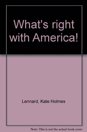 What's Right with America!: Lennard, Kate Holmes