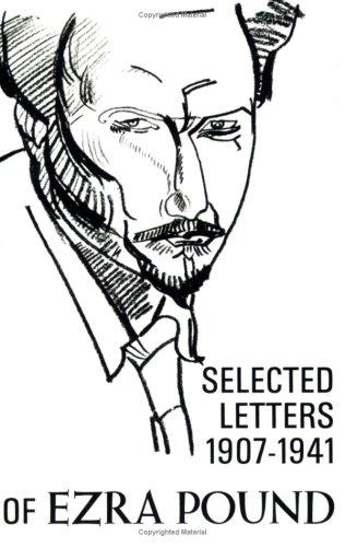 The Selected Letters of Ezra Pound 1907-1941: Pound, Ezra