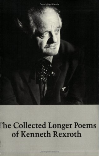 The Collected Longer Poems of Kenneth Rexroth: Rexroth, Kenneth