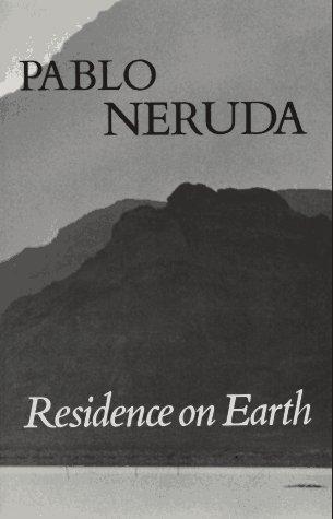 Residence on Earth/Residencia en la Tierra: Pablo Neruda