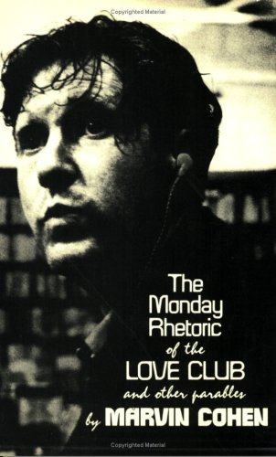 The Monday Rhetoric of the Love Club and Other Parables.: Marvin Cohen.