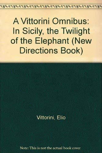 A Vittorini Omnibus: In Sicily, the Twilight of the Elephant (New Directions Book): Vittorini, Elio