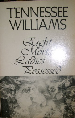 Eight Mortal Ladies Possessed, A Book of Stories: Williams, Tennessee