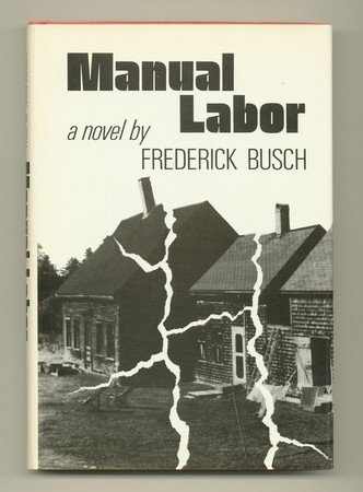 Manual Labor; A Novel. (A New Directions book) (0811205355) by Frederick Busch