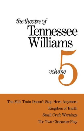9780811205931: Theatre of Tennessee Williams, Vol. 5: The Milk Train Doesn't Stop Here Anymore / Kingdom of Earth (The Seven Descents of Myrtle) / Small Craft Warnings / The Two-Character Play