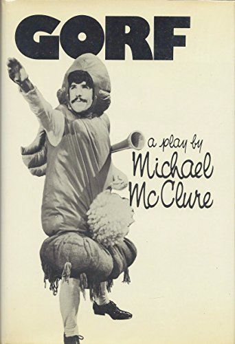 Gorf Or Gorf & The Blind Dyke: Michael Mcclure