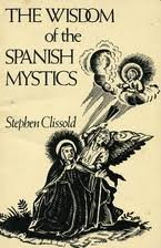 Wisdom of the Spanish Mystics: Clissold, Stephen (Selected by)