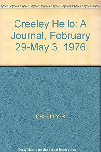 Hello : A Journal, Feb. 29-May 3,: Creeley, Robert