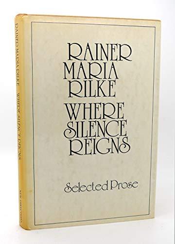 Rilke Where Silence Reigns: Selected Prose.: Rainer Maria Rilke.