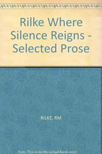 9780811207034: Rilke Where Silence Reigns - Selected Prose (English and German Edition)