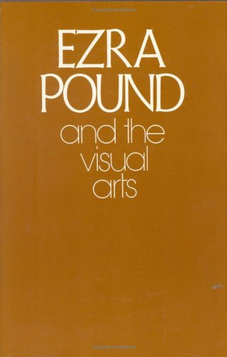 Ezra Pound and the Visual Arts: Pound, Ezra, Zinnes, Harriet