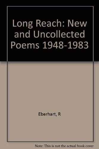 The Long Reach: New and Uncollected Poems,: Eberhart, Richard