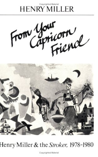 9780811208918: From Your Capricorn Friend: Henry Miller and the Stroker, 1978-1980