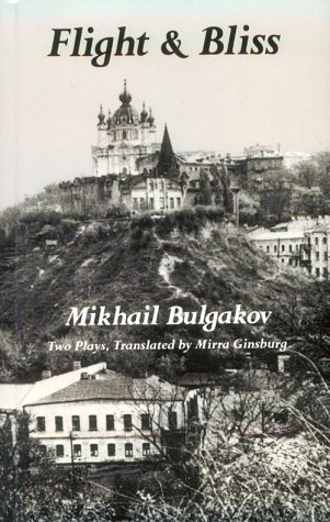 Flight and Bliss [Two Plays, translated by: Mikhail Afanasevich Bulgakov