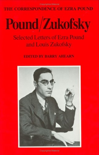 Pound/Zukofsky: Selected Letters of Ezra Pound and Louis Zukofsky