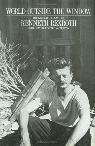 World Outside the Window: The Selected Essays of Kenneth Rexroth (0811210243) by Rexroth, Kenneth; Morrow, Bradford