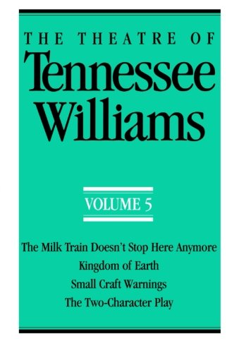9780811211376: The Theatre of Tennessee Williams Volume 5: The Milk Train Doesn't Stop Here Anymore/Kingdom of Earth (Theatre of Tennessee Williams)