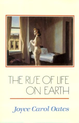 The Rise of Life on Earth. [Signed by Joyce Carol Oates].: Oates, Joyce Carol.