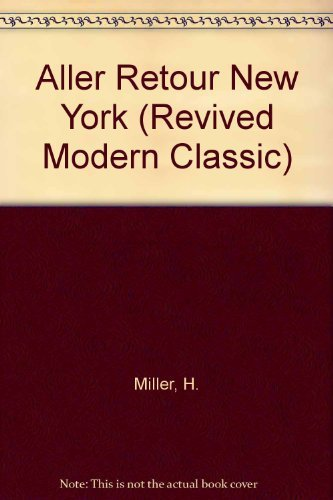 Aller Retour New York: Miller, Henry; Wickes, George (intro.)