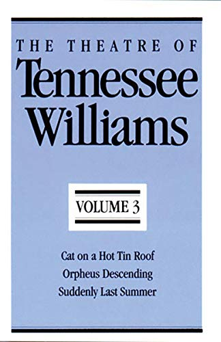 9780811211963: The Theatre of Tennessee Williams, Vol. 3: Cat on a Hot Tin Roof / Orpheus Descending / Suddenly Last Summer