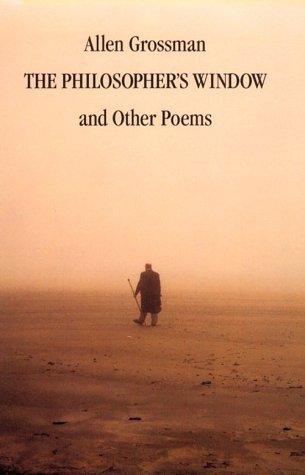 The Philosopher's Window: And Other Poems: Grossman, Professor Allen