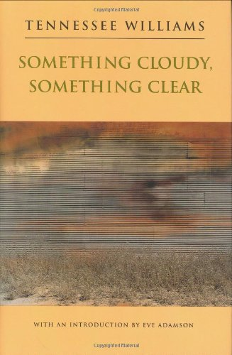 Something Cloudy, Something Clear: Tennessee Williams