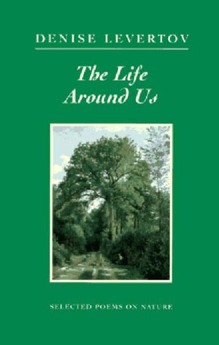 The Life Around Us: Selected Poems on Ecological Themes (New Directions Paperbook, 843) (081121351X) by Levertov, Denise