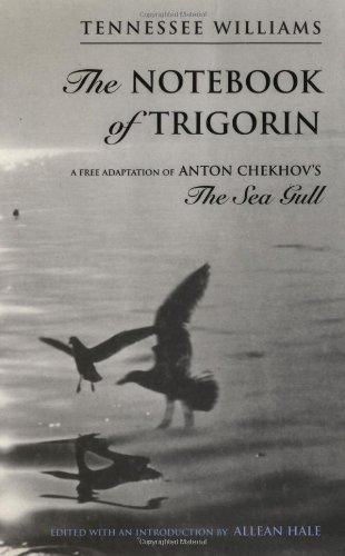 The Notebook of Trigorin: A Free Adaptation of Chechkov's The Sea Gull: Tennessee Williams