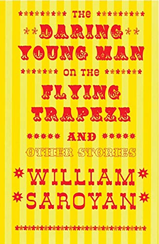 The Daring Young Man on the Flying: William Saroyan