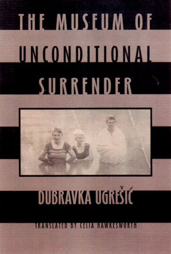 The Museum of Unconditional Surrender: Ugresic, Dubravka, Hawkesworth, Celia