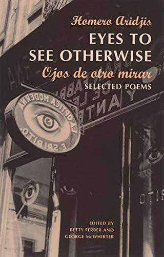 Eyes to See Otherwise: Poetry (Paperback): Homero Aridjis, Betty Ferber, George McWhirter