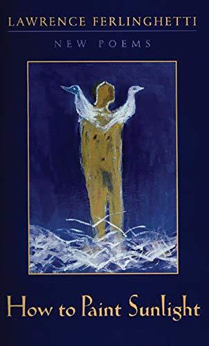How to Paint Sunlight: Lyric Poems &: Lawrence Ferlinghetti