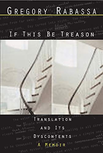 If This Be Treason: Translation and Its Dyscontents - A Memoir