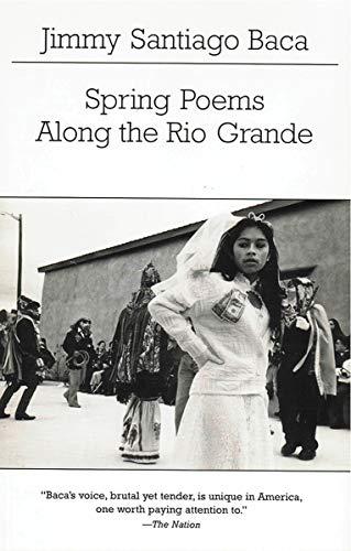 Spring Poems Along the Rio Grande (New: Baca, Jimmy Santiago
