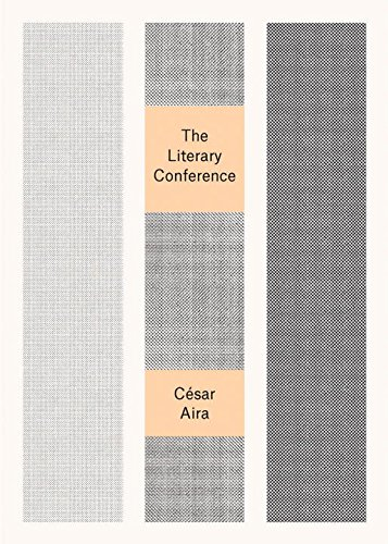 The Literary Conference (Paperback): Cesar Aira