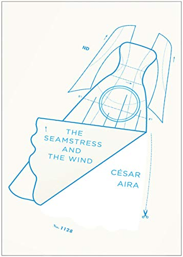 The Seamstress and the Wind (Paperback): Cesar Aira