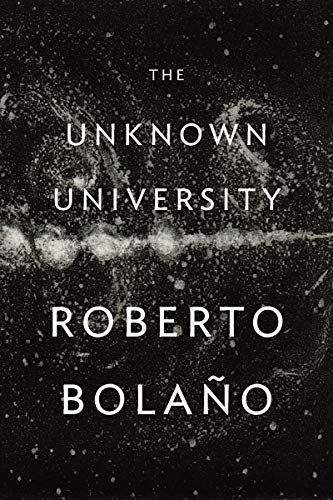 The Unknown University (Hardcover): Roberto Bolano