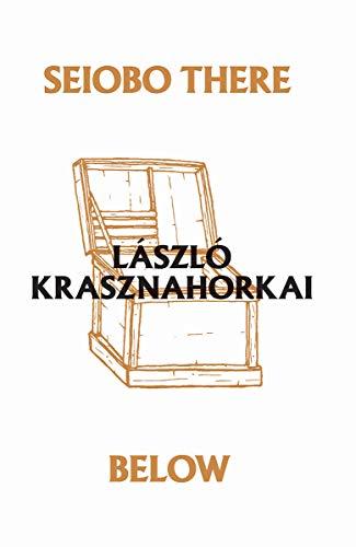 Seiobo There Below (Ndp; 1280): Krasznahorkai, László