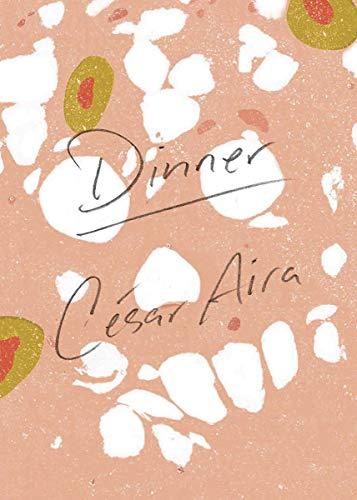 Dinner (Paperback): Cesar Aira