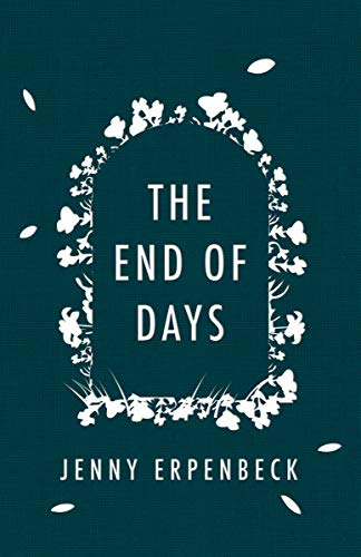 The End of Days (Signed First Edition): Erpenbeck, Jenny