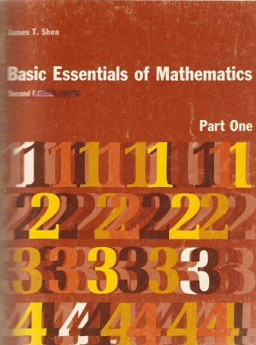 Basic Essentials of Mathematics, Part One (Second Edition): James T. Shea