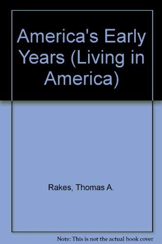 America's Early Years (Living in America): Thomas A. Rakes,