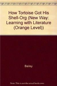 9780811421867: How Tortoise Got His Shell-Org (New Way: Learning with Literature (Orange Level))
