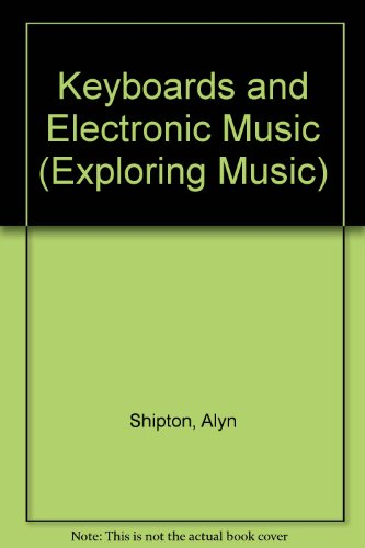 Keyboards and Electronic Music (Exploring Music): Alyn Shipton
