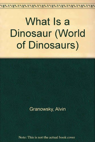 What Is a Dinosaur (World of Dinosaurs): Granowsky, Alvin