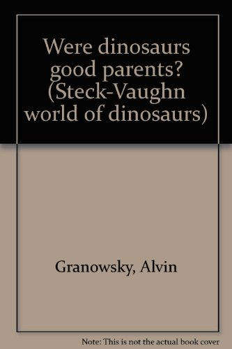 Were dinosaurs good parents? (Steck-Vaughn world of dinosaurs): Granowsky, Alvin