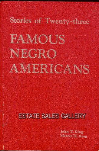 Stories of Twenty Three Famous Negro Americana: King, John T. & Marcet H. King