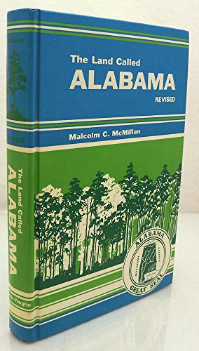 The Land Called Alabama Revised: McMillan, Malcolm C.